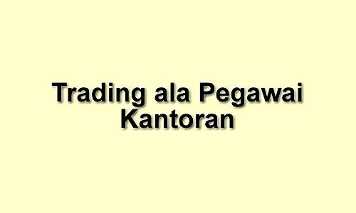 trading-ala-pegawai-kantoran
